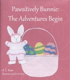 Pawsitively Bunnie: The Adventures Begin by A. C. Rose