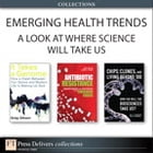 Emerging Health Trends: A Look at Where Science Will Take Us (Collection) by Karl S. Drlica