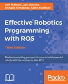 Effective Robotics Programming with ROS - Third Edition by Luis Sanchez
