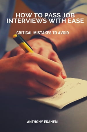 How to Pass Job Interviews with Ease: Critical Mistakes to Avoid