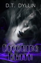 Becoming Death (The Death Trilogy #3) by D.T. Dyllin