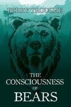 The Consciousness of Bears by Perry Trouche