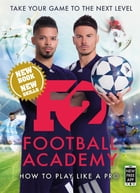 F2: Football Academy: New book, new skills! by F2 Freestylers