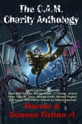 The C.A.M. Charity Anthology: Horror and Science Fiction 1 f8c4aa11-67da-4a6b-87d8-4734aa5d1648