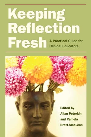 Keeping Reflection Fresh A Practical Guide for Clinical Educators