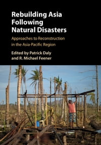 Rebuilding Asia Following Natural Disasters: Approaches to Reconstruction in the Asia-Pacific Region