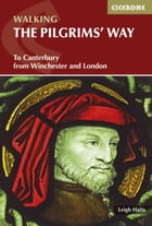 The Pilgrims' Way: To Canterbury from Winchester and London by Leigh Hatts