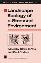 Landscape Ecology of a Stressed Environment by Paul Opdam