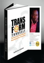 Transform Yourself: The Secrets for Unleashing and Maximizing Your Potentials by Babs Olugbemi