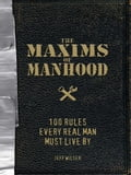 The Maxims of Manhood 2bbf99fa-e0ec-4871-bf28-8bd7062058ca