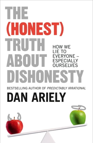 The (Honest) Truth About Dishonesty: How We Lie to Everyone ? Especially Ourselves