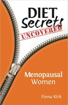 Diet Secrets Uncovered: Menopausal Women: Secrets to Successful Fat Loss by Fiona Kirk