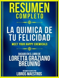 Resumen Completo: La Quimica De Tu Felicidad (Meet Your Happy Chemicals)