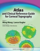 Atlas and Clinical Reference Guide for Corneal Topography by Ming Wang