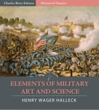 Elements of Military Art and Science (Illustrated Edition) by Henry Halleck