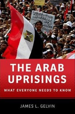 Book The Arab Uprisings:What Everyone Needs to Know: What Everyone Needs to Know® by James L. Gelvin