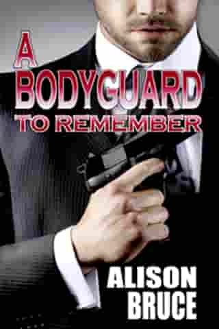 A Bodyguard to Remember (Book 1 Men in Uniform Series) by Alison Bruce