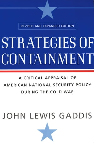 Strategies of Containment A Critical Appraisal of American National Security Policy during the Cold War