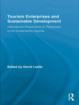 Tourism Enterprises and Sustainable Development International Perspectives on Responses to the Sustainability Agenda