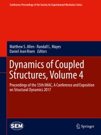 Dynamics of Coupled Structures, Volume 4: Proceedings of the 35th IMAC, A Conference and Exposition…