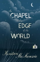The Chapel at the Edge of the World by Kirsten McKenzie