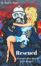 Rescued - A Romance that Dances with Danger by Beth A. Sager
