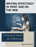 Writing Effectively in Print and on the Web: A Practical Guide for Librarians by Rebecca Blakiston