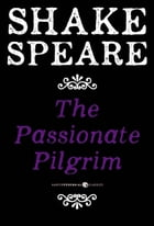 The Passionate Pilgrim: A Poem by William Shakespeare