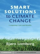 Smart Solutions to Climate Change: Comparing Costs and Benefits by Bjørn Lomborg