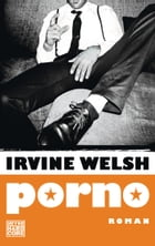 Porno: Der Roman zum Film Trainspotting 2 by Irvine Welsh