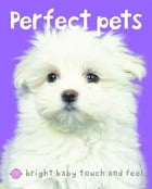 Bright Baby Perfect Pets by Roger Priddy