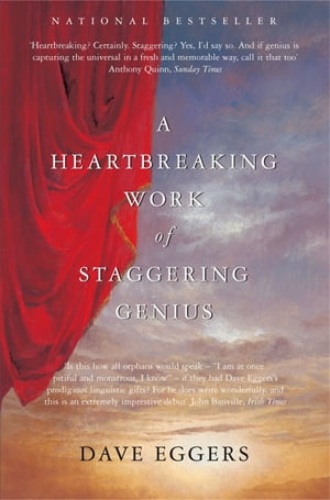 A Heartbreaking Work of Staggering Genius Picador Classic