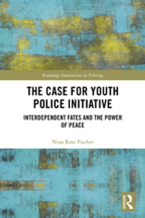 The Case for Youth Police Initiative: Interdependent Fates and the Power of Peace