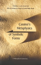 Cassirer's Metaphysics of Symbolic Forms: A Philosophical Commentary by Professor Thora Ilin Bayer