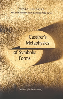 Book Cassirer's Metaphysics of Symbolic Forms: A Philosophical Commentary by Professor Thora Ilin Bayer