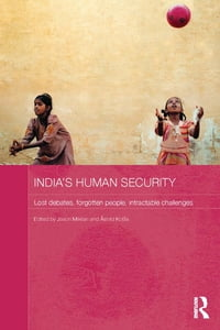 India's Human Security: Lost Debates, Forgotten People, Intractable Challenges