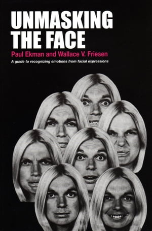 Unmasking the Face: A Guide to Recognizing Emotions from Facial Expressions by Paul Ekman