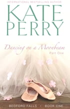Dancing on a Moonbeam: Part 1 by Kate Perry
