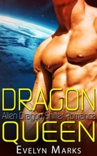 Dragon Queen (Dragon Shifter Romance): Paranormal Shifter Romance by Evelyne Marks