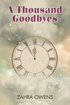 A Thousand Goodbyes by Zahra Owens
