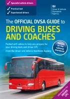 The Official DVSA Guide to Driving Buses and Coaches (9th edition) by DVSA The Driver and Vehicle Standards Agency