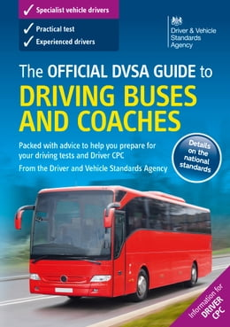 Book The Official DVSA Guide to Driving Buses and Coaches (9th edition) by DVSA The Driver and Vehicle Standards Agency