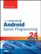 Sams Teach Yourself Android Game Programming in 24 Hours by Jonathan S. Harbour