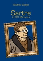 Sartre in 60 Minutes: Great Thinkers in 60 Minutes by Walther Ziegler