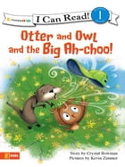 Otter and Owl and the Big Ah-choo! by Crystal Bowman