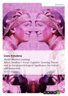Model-directed Learning. Albert Bandura's Social Cognitive Learning Theory and its Social-psychological Significance for School and Instruction by Liwia Kolodziej