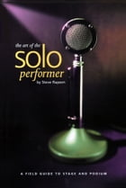 The Art of the Soloperformer: A Field Guide To Stage & Podium by Steve Rapson