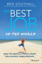 The Best Job in the World: How to Make a Living From Following Your Dreams by Ben Southall