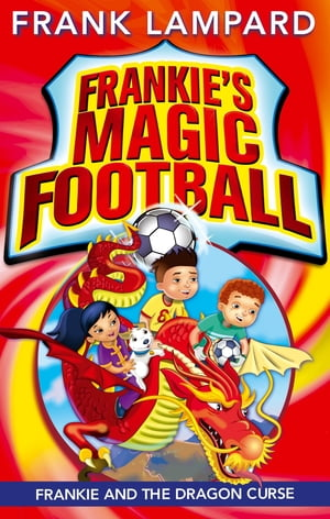 Frankie's Magic Football: Frankie and the Dragon Curse Book 7