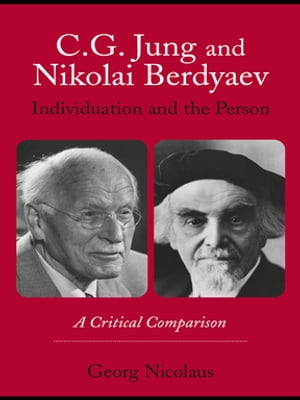 C.G. Jung and Nikolai Berdyaev: Individuation and the Person A Critical Comparison